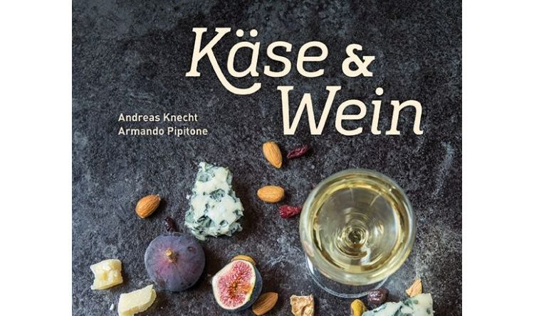 Käse & Wein von Andreas Knecht und Armando Pipitone