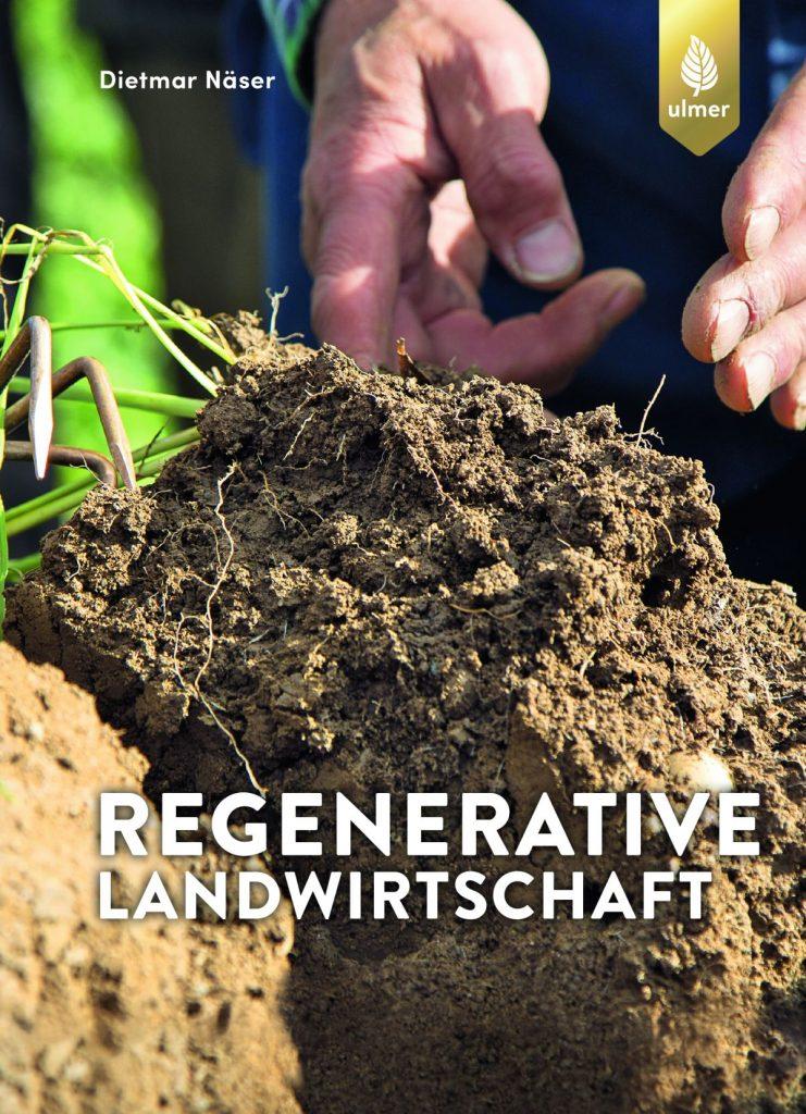 Regenerative Landwirtschaft - Ein Plädoyer für eine nachhaltige Bodenkultur - Dietmar Näser- Verlag: Eugen Ulmer