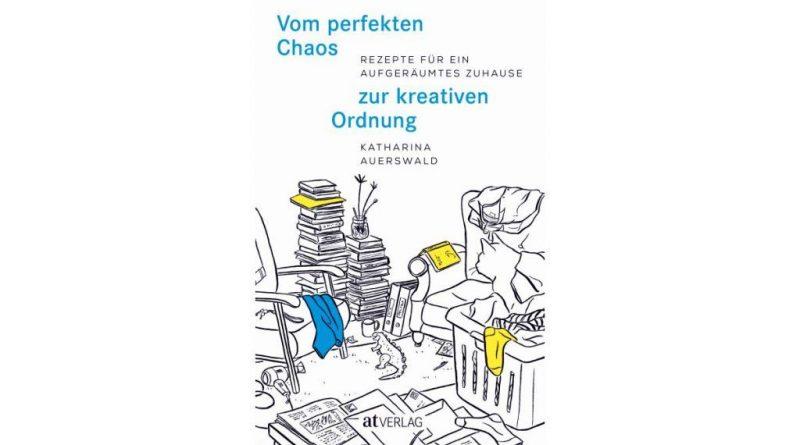 vom perfektem Chaos zur kreativen Ordnung- Buch von Katharina Auerswald, AT Verlag